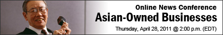 Online News Conference Asian-Owned Businesses, Thursday, April 28, 2011, 2 p.m. EDT